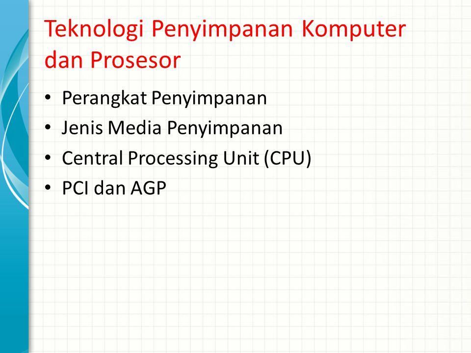 Teknologi Penyimpanan Komputer dan Prosesor Perangkat Penyimpanan Jenis Media Penyimpanan Central Processing Unit (CPU) PCI dan AGP
