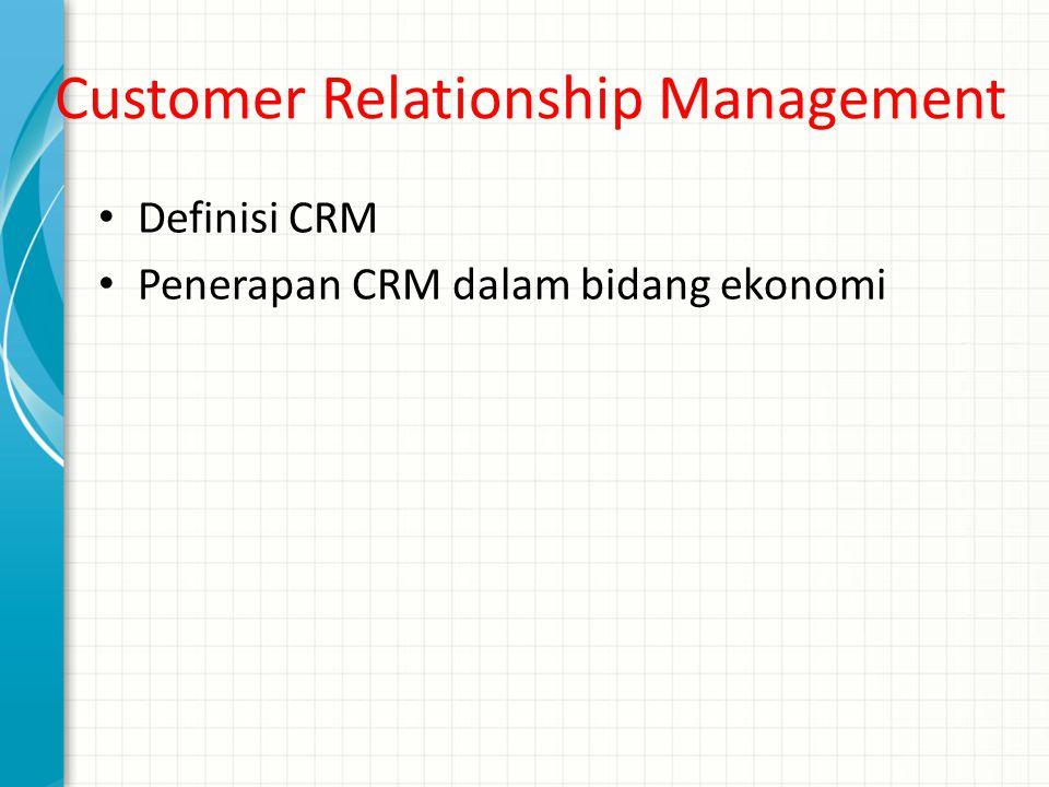 Customer Relationship Management Definisi CRM Penerapan CRM dalam bidang ekonomi