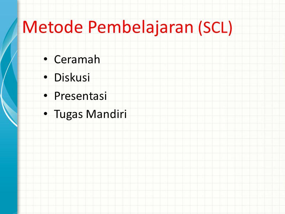 Metode Pembelajaran (SCL) Ceramah Diskusi Presentasi Tugas Mandiri