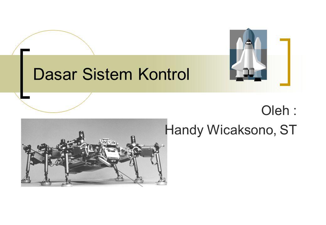 Dasar Sistem Kontrol Oleh : Handy Wicaksono, ST