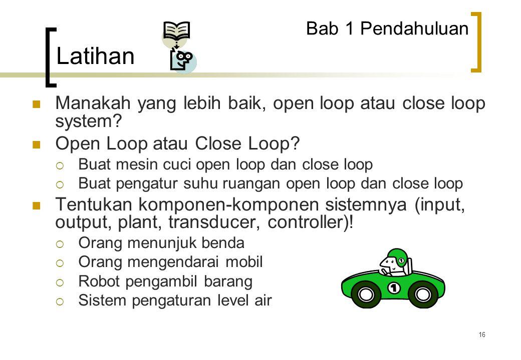 16 Manakah yang lebih baik, open loop atau close loop system? Open Loop atau Close Loop?  Buat mesin cuci open loop dan close loop  Buat pengatur su