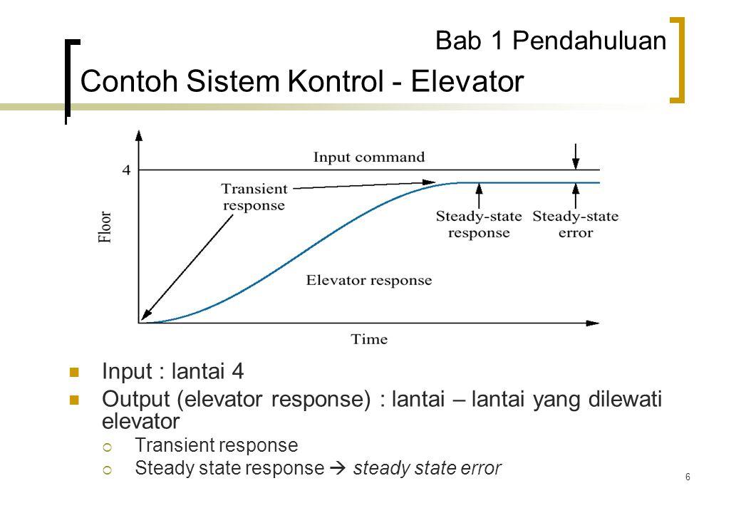 6 Input : lantai 4 Output (elevator response) : lantai – lantai yang dilewati elevator  Transient response  Steady state response  steady state err