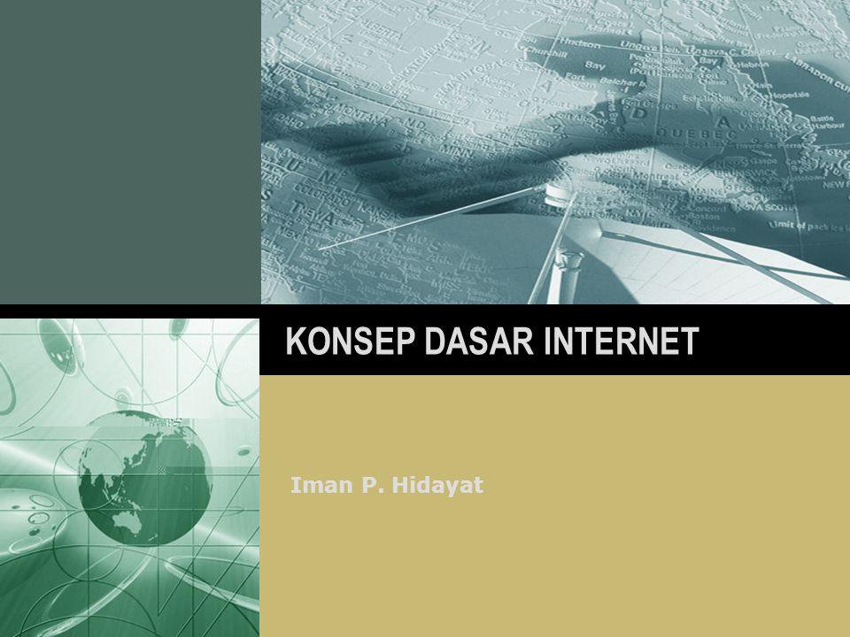 KONSEP DASAR INTERNET Iman P. Hidayat