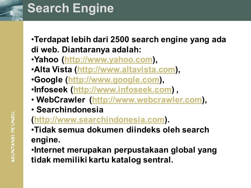 AKUNTANSI FE UNSIL Search Engine Terdapat lebih dari 2500 search engine yang ada di web. Diantaranya adalah: Yahoo (http://www.yahoo.com),http://www.y