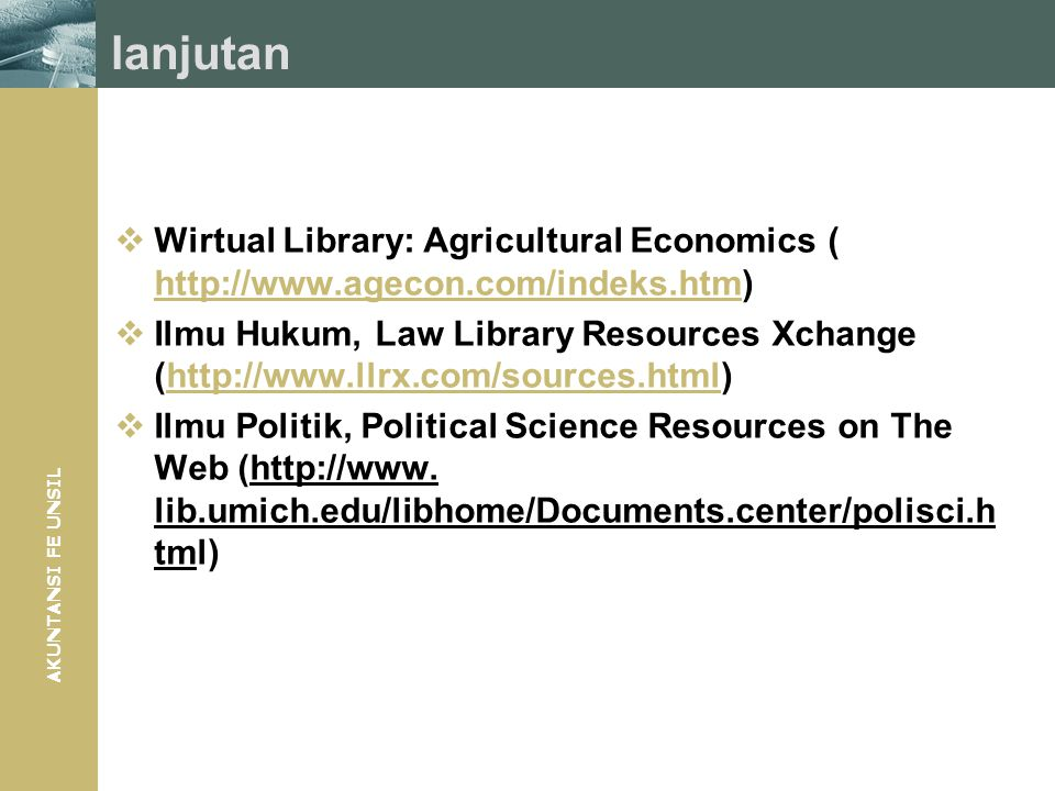 AKUNTANSI FE UNSIL lanjutan  Wirtual Library: Agricultural Economics ( http://www.agecon.com/indeks.htm) http://www.agecon.com/indeks.htm  Ilmu Huku