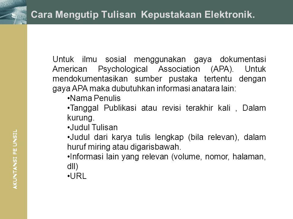 AKUNTANSI FE UNSIL Untuk ilmu sosial menggunakan gaya dokumentasi American Psychological Association (APA). Untuk mendokumentasikan sumber pustaka ter
