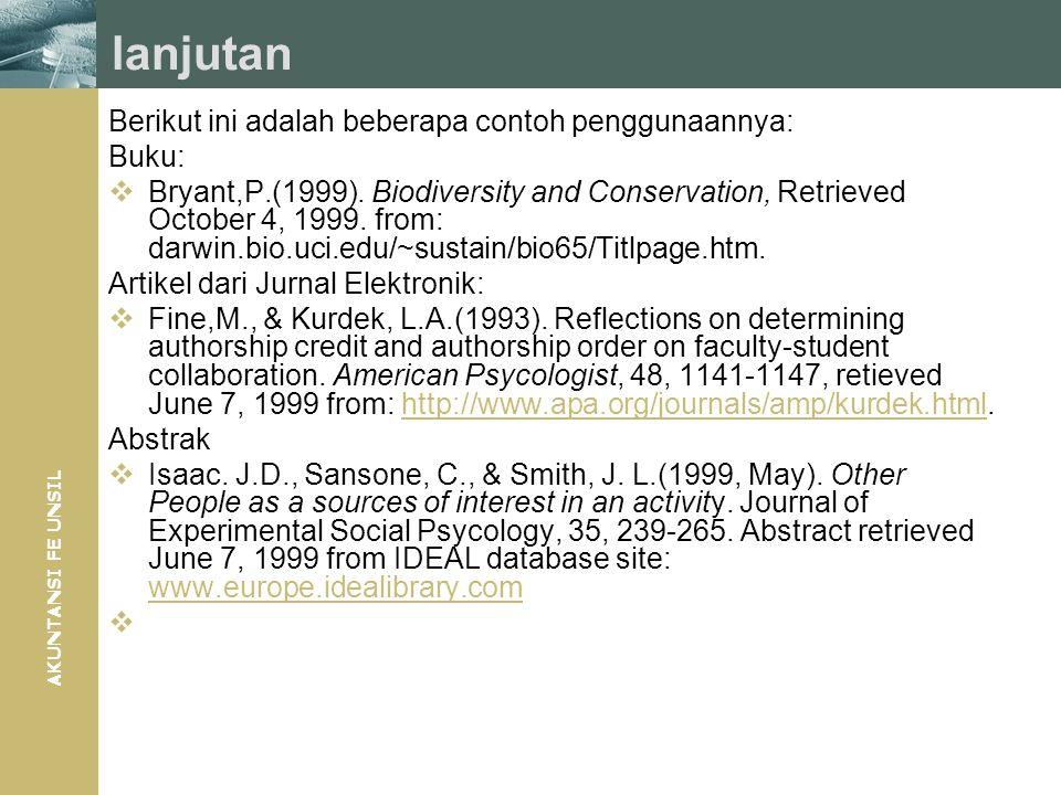 AKUNTANSI FE UNSIL lanjutan Berikut ini adalah beberapa contoh penggunaannya: Buku:  Bryant,P.(1999). Biodiversity and Conservation, Retrieved Octobe