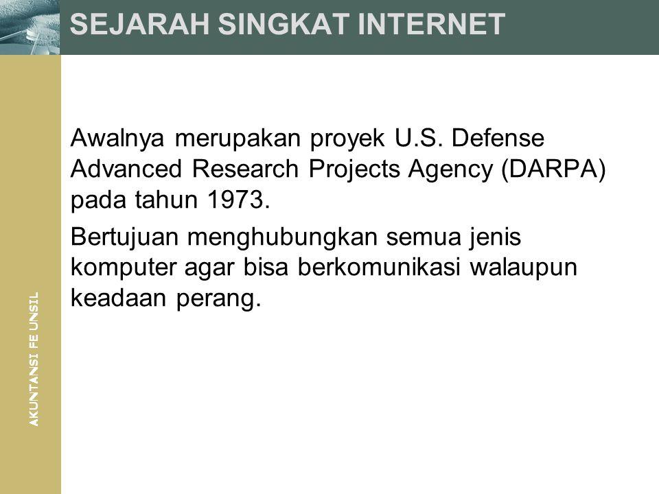 AKUNTANSI FE UNSIL SEJARAH SINGKAT INTERNET Awalnya merupakan proyek U.S. Defense Advanced Research Projects Agency (DARPA) pada tahun 1973. Bertujuan