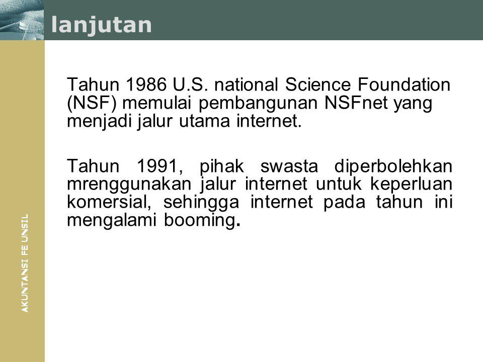 AKUNTANSI FE UNSIL lanjutan Tahun 1986 U.S. national Science Foundation (NSF) memulai pembangunan NSFnet yang menjadi jalur utama internet. Tahun 1991