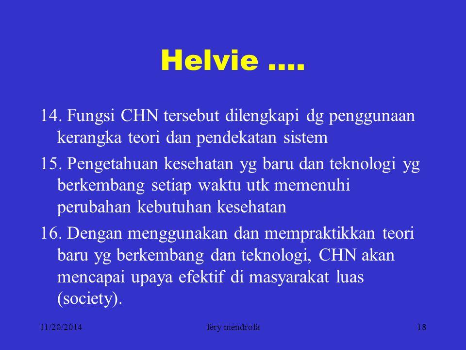 11/20/2014fery mendrofa18 Helvie …. 14. Fungsi CHN tersebut dilengkapi dg penggunaan kerangka teori dan pendekatan sistem 15. Pengetahuan kesehatan yg
