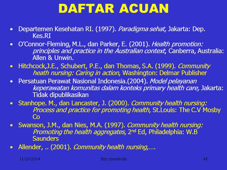 11/20/2014fery mendrofa48 DAFTAR ACUAN Departemen Kesehatan RI. (1997). Paradigma sehat, Jakarta: Dep. Kes.RI O'Connor-Fleming, M.L., dan Parker, E. (
