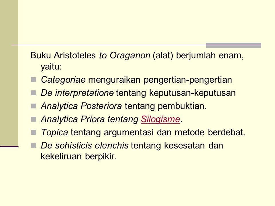 Buku Aristoteles to Oraganon (alat) berjumlah enam, yaitu: Categoriae menguraikan pengertian-pengertian De interpretatione tentang keputusan-keputusan