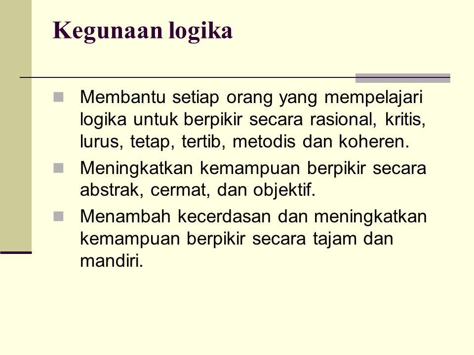 Kegunaan logika Membantu setiap orang yang mempelajari logika untuk berpikir secara rasional, kritis, lurus, tetap, tertib, metodis dan koheren. Menin