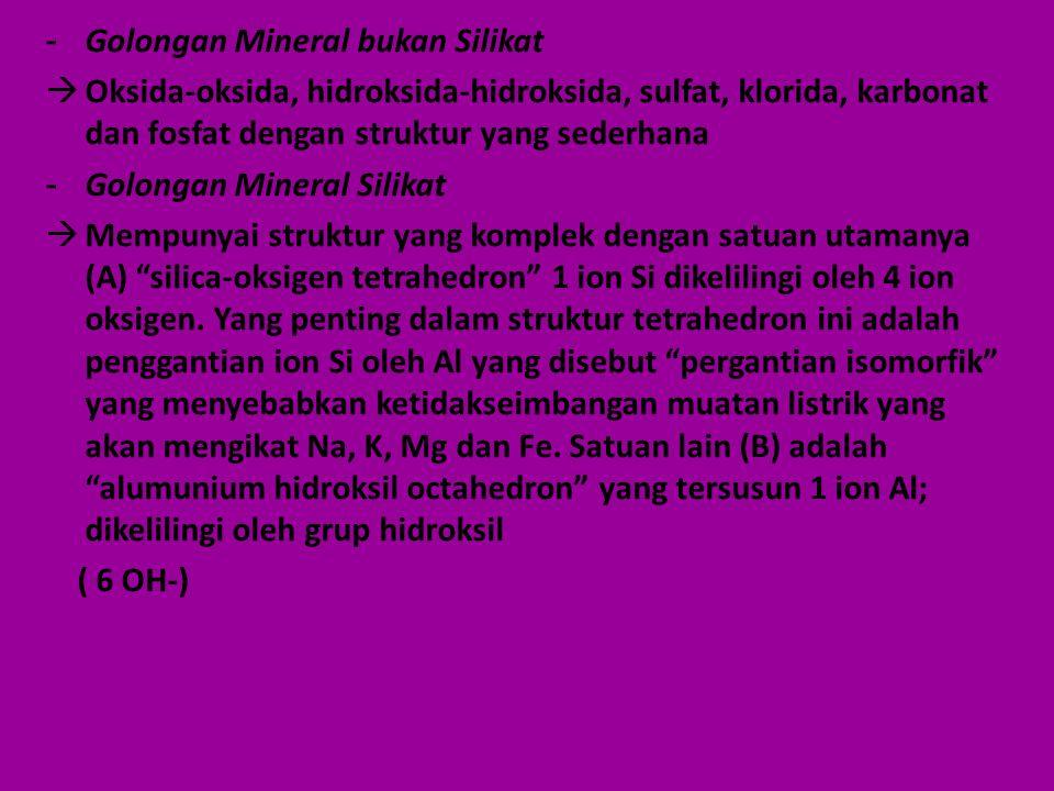 - Golongan Mineral bukan Silikat  Oksida-oksida, hidroksida-hidroksida, sulfat, klorida, karbonat dan fosfat dengan struktur yang sederhana - Golonga