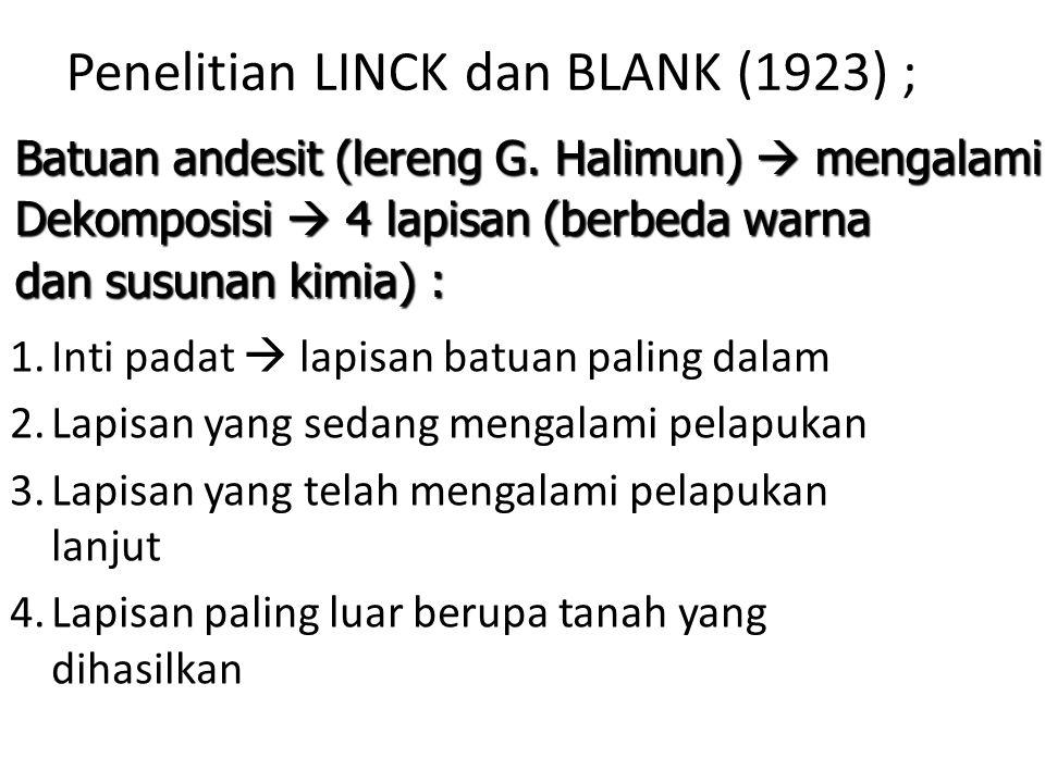 Penelitian LINCK dan BLANK (1923) ; 1.Inti padat  lapisan batuan paling dalam 2.Lapisan yang sedang mengalami pelapukan 3.Lapisan yang telah mengalam