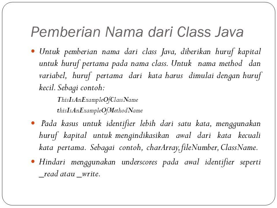 Pemberian Nama dari Class Java Untuk pemberian nama dari class Java, diberikan huruf kapital untuk huruf pertama pada nama class.