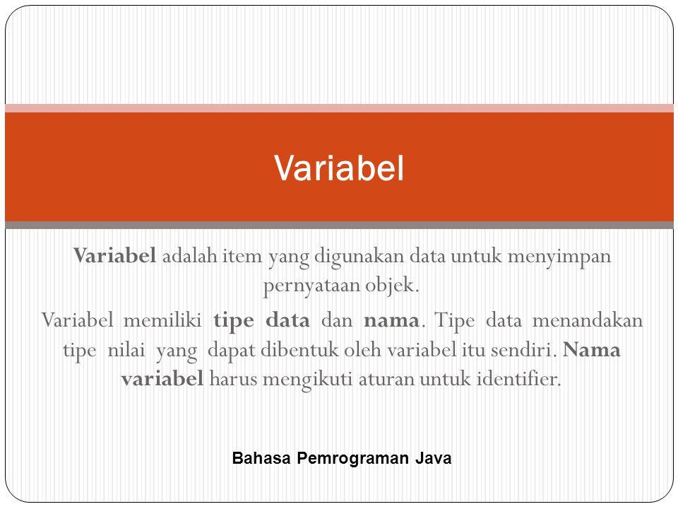 Variabel adalah item yang digunakan data untuk menyimpan pernyataan objek.