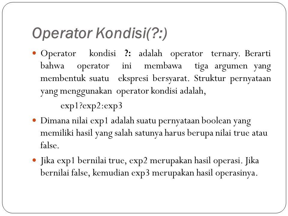 Operator Kondisi(?:) Operatorkondisi ?: adalah operator ternary.