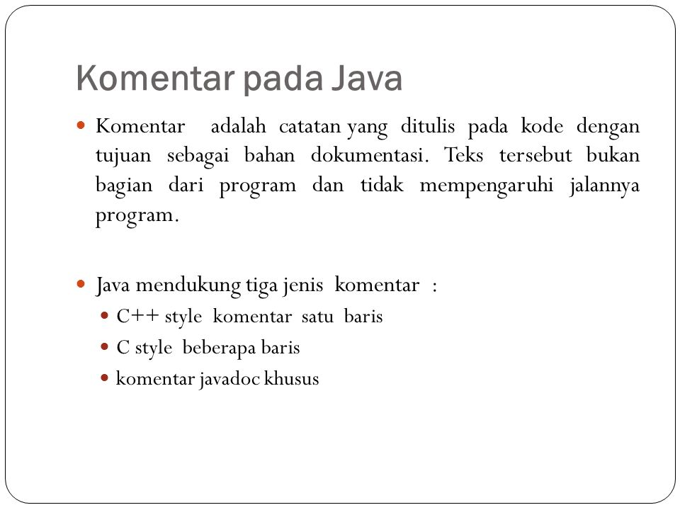 Komentar pada Java Komentaradalahcatatanyang ditulis pada kode dengan tujuan sebagai bahan dokumentasi.