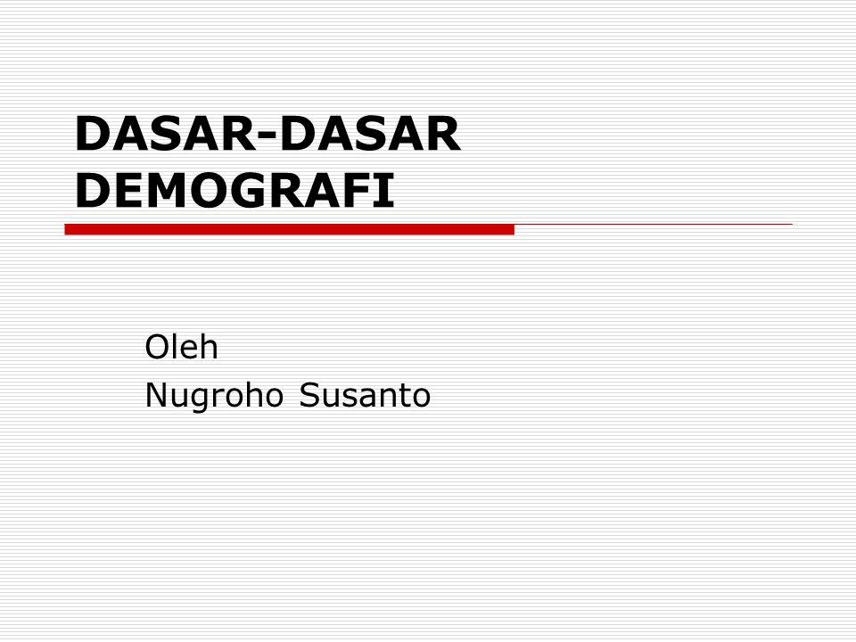 DASAR-DASAR DEMOGRAFI Oleh Nugroho Susanto