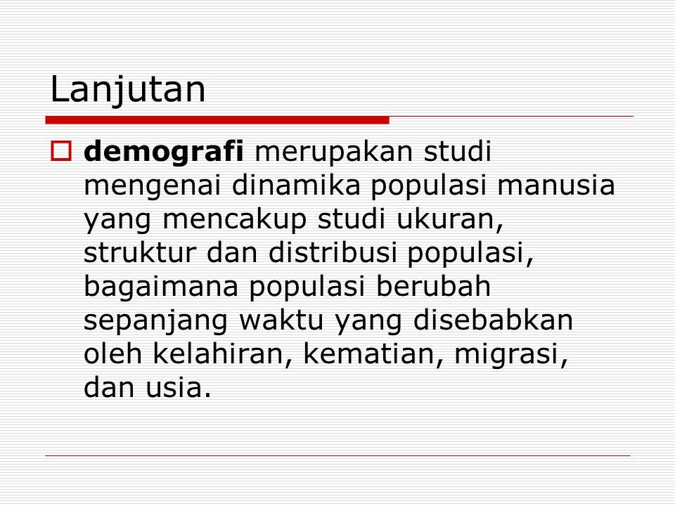 Lanjutan  demografi merupakan studi mengenai dinamika populasi manusia yang mencakup studi ukuran, struktur dan distribusi populasi, bagaimana popula