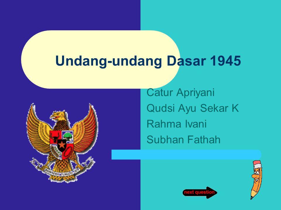 Undang-undang Dasar 1945 Catur Apriyani Qudsi Ayu Sekar K Rahma Ivani Subhan Fathah