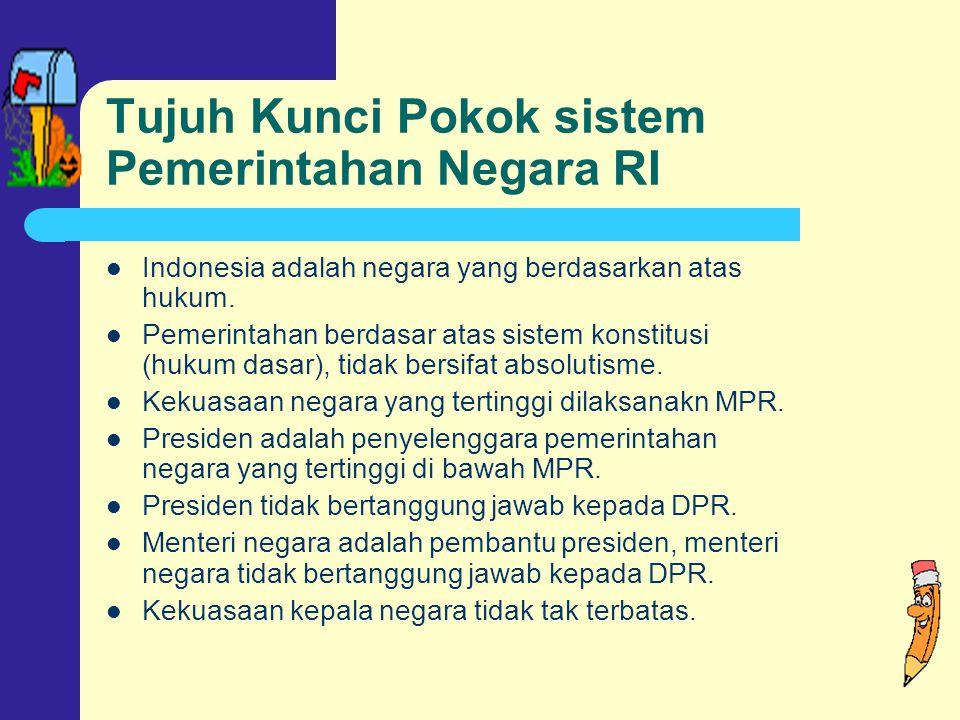 Tujuh Kunci Pokok sistem Pemerintahan Negara RI Indonesia adalah negara yang berdasarkan atas hukum.
