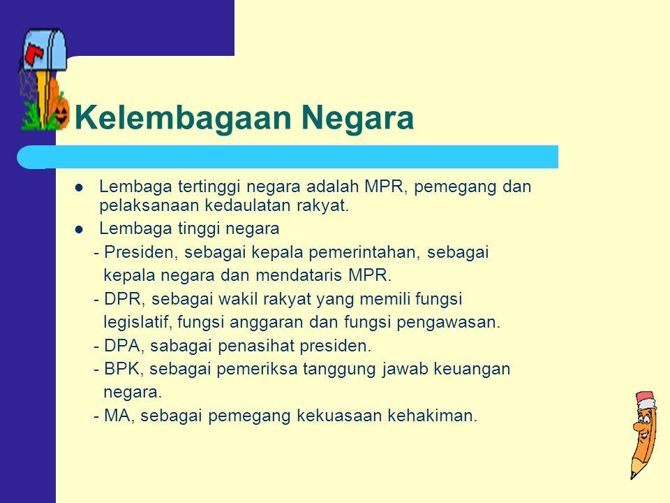 Kelembagaan Negara Lembaga tertinggi negara adalah MPR, pemegang dan pelaksanaan kedaulatan rakyat.