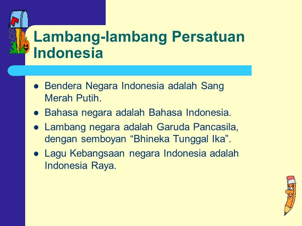 Lambang-lambang Persatuan Indonesia Bendera Negara Indonesia adalah Sang Merah Putih.