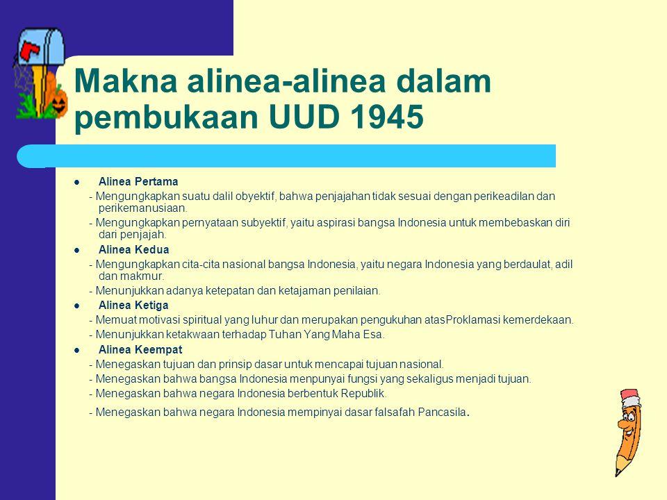 Makna alinea-alinea dalam pembukaan UUD 1945 Alinea Pertama - Mengungkapkan suatu dalil obyektif, bahwa penjajahan tidak sesuai dengan perikeadilan dan perikemanusiaan.