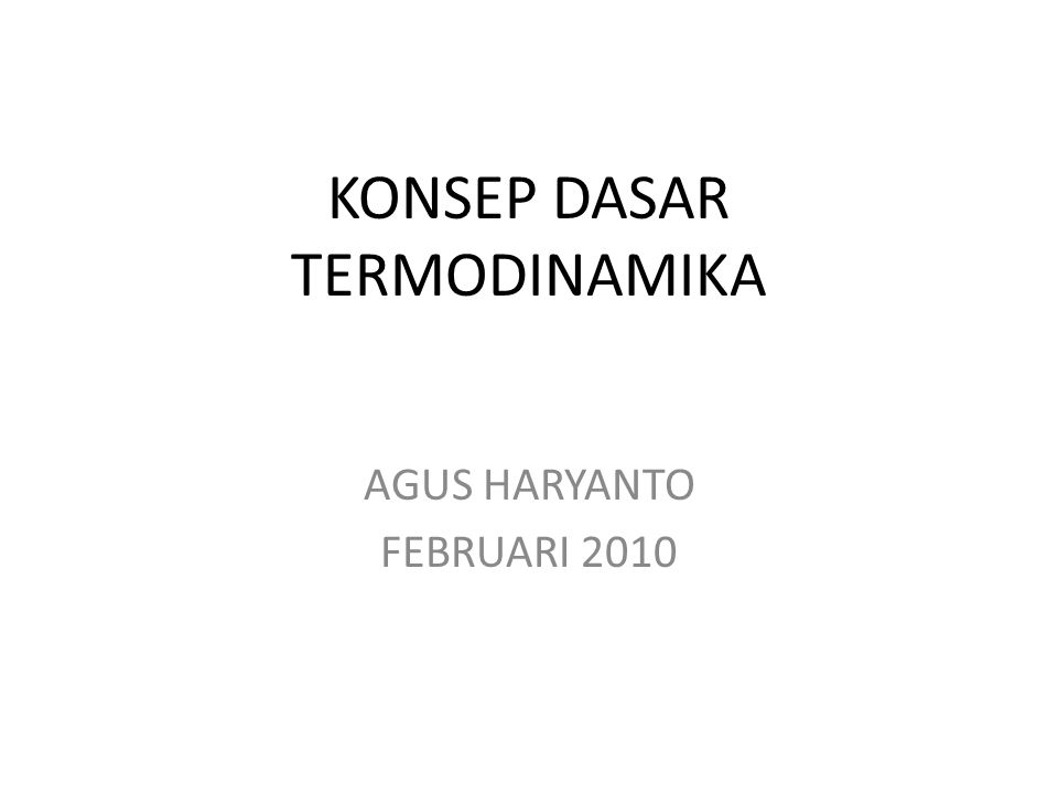 KONSEP DASAR TERMODINAMIKA AGUS HARYANTO FEBRUARI 2010