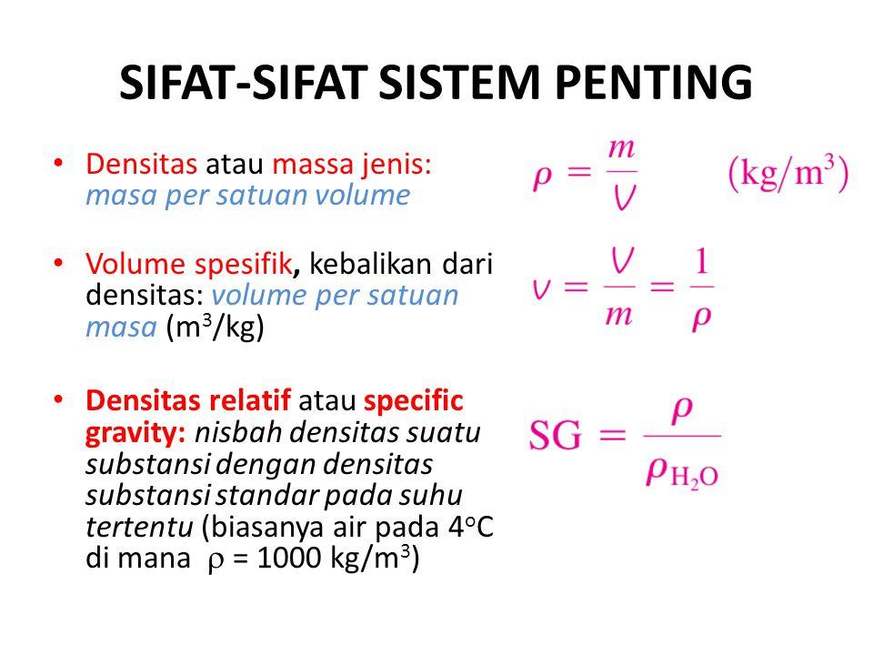 SIFAT-SIFAT SISTEM PENTING Densitas atau massa jenis: masa per satuan volume Volume spesifik, kebalikan dari densitas: volume per satuan masa (m 3 /kg