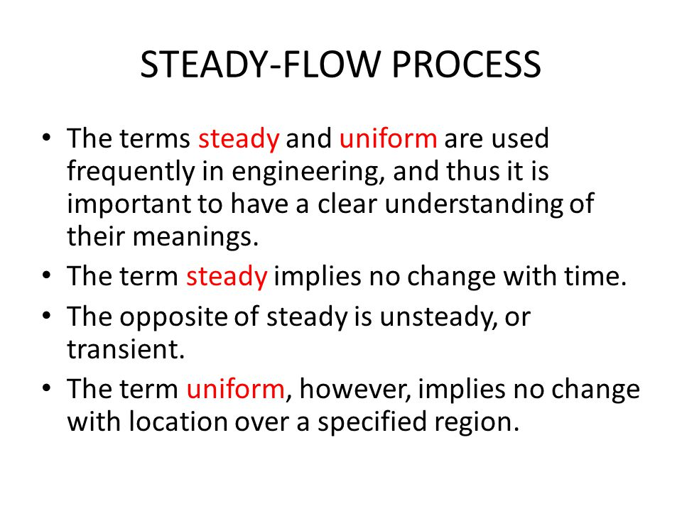 STEADY-FLOW PROCESS The terms steady and uniform are used frequently in engineering, and thus it is important to have a clear understanding of their m