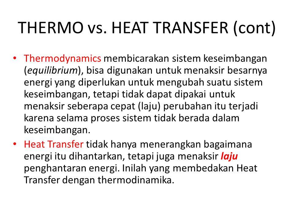 THERMO vs. HEAT TRANSFER (cont) Thermodynamics membicarakan sistem keseimbangan (equilibrium), bisa digunakan untuk menaksir besarnya energi yang dipe