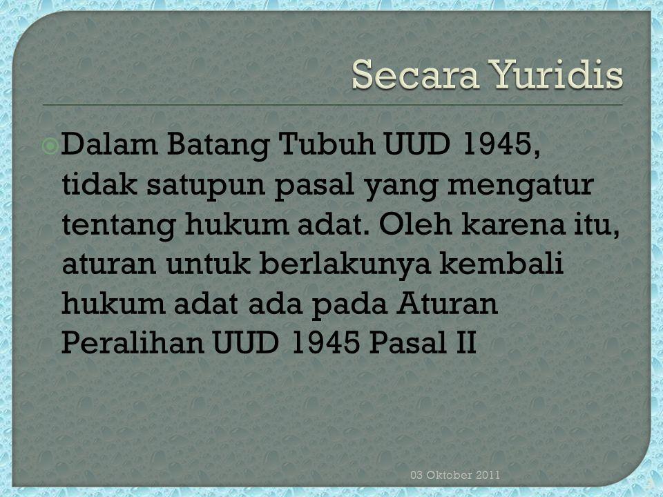  Berlakunya Hukum Adat dalam masyarakat disebabkan adanya nilai-nilai pandangan hidup atau filosofisnya masyarakat Indonesia.