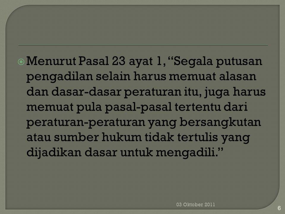 """ Menurut Pasal 23 ayat 1, """"Segala putusan pengadilan selain harus memuat alasan dan dasar-dasar peraturan itu, juga harus memuat pula pasal-pasal ter"""