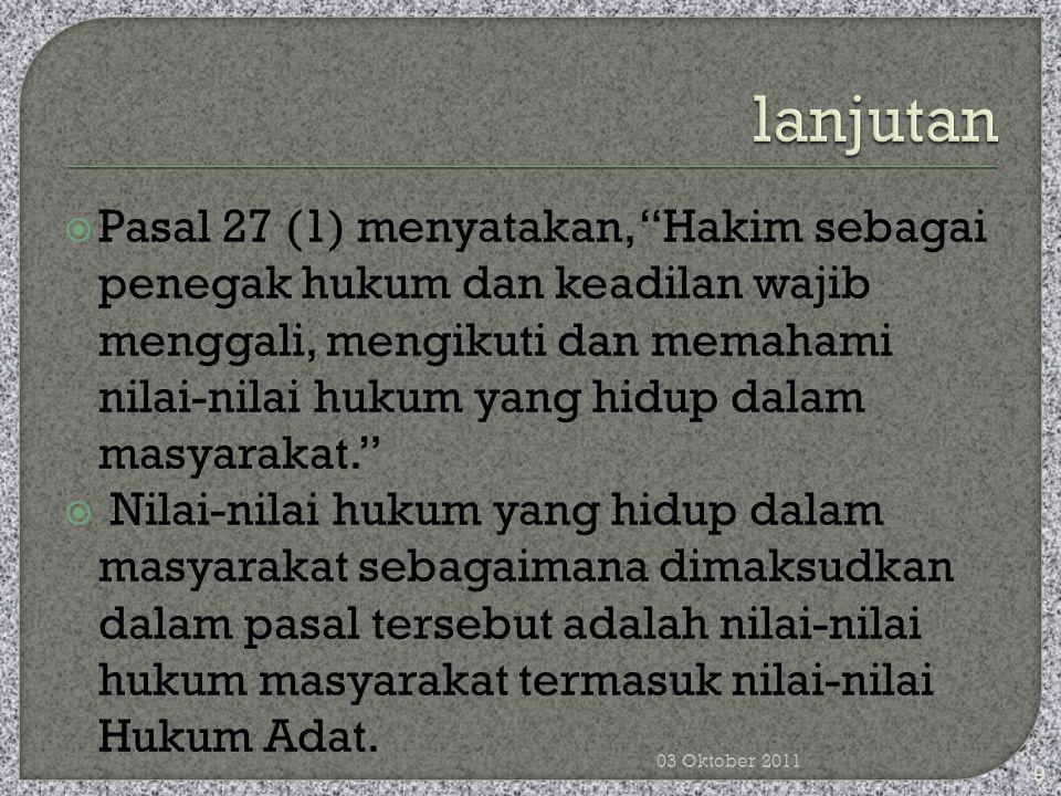 """ Pasal 27 (1) menyatakan, """"Hakim sebagai penegak hukum dan keadilan wajib menggali, mengikuti dan memahami nilai-nilai hukum yang hidup dalam masyara"""