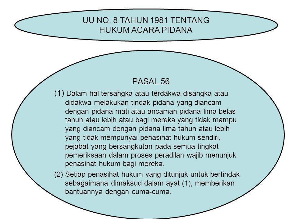 PASAL 56 (1) Dalam hal tersangka atau terdakwa disangka atau didakwa melakukan tindak pidana yang diancam dengan pidana mati atau ancaman pidana lima