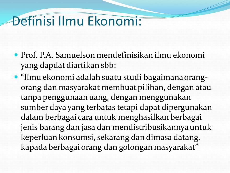 """Definisi Ilmu Ekonomi: Prof. P.A. Samuelson mendefinisikan ilmu ekonomi yang dapdat diartikan sbb: """"Ilmu ekonomi adalah suatu studi bagaimana orang- o"""
