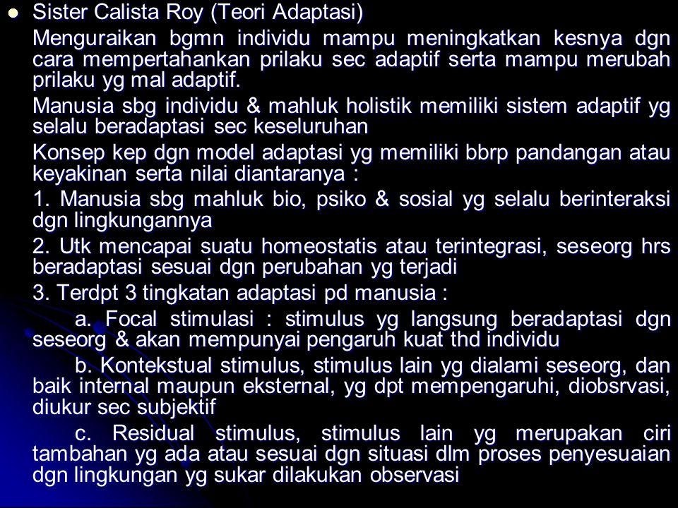 Sister Calista Roy (Teori Adaptasi) Sister Calista Roy (Teori Adaptasi) Menguraikan bgmn individu mampu meningkatkan kesnya dgn cara mempertahankan pr