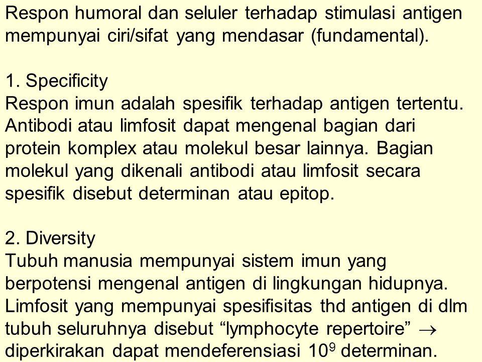 Respon humoral dan seluler terhadap stimulasi antigen mempunyai ciri/sifat yang mendasar (fundamental). 1. Specificity Respon imun adalah spesifik ter
