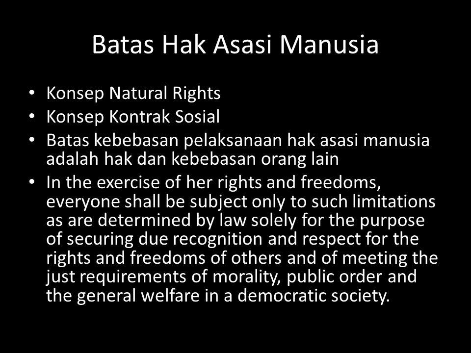 Batas Hak Asasi Manusia Konsep Natural Rights Konsep Kontrak Sosial Batas kebebasan pelaksanaan hak asasi manusia adalah hak dan kebebasan orang lain