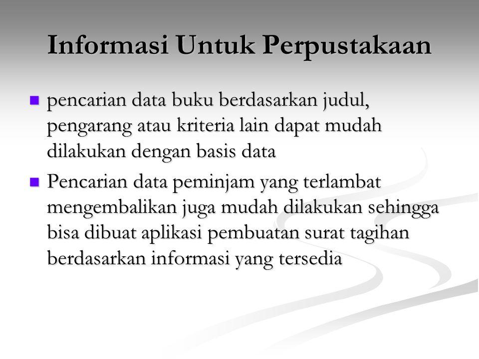 Informasi Untuk Perpustakaan pencarian data buku berdasarkan judul, pengarang atau kriteria lain dapat mudah dilakukan dengan basis data pencarian dat