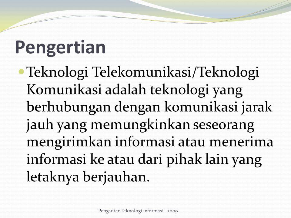 Pengertian Teknologi Telekomunikasi/Teknologi Komunikasi adalah teknologi yang berhubungan dengan komunikasi jarak jauh yang memungkinkan seseorang me