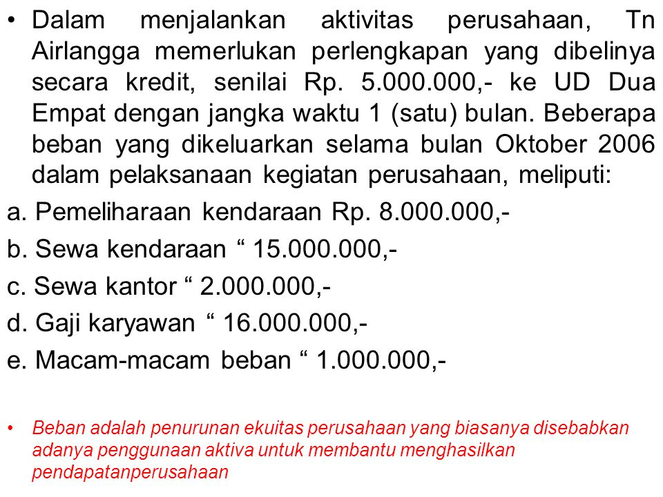 Dalam menjalankan aktivitas perusahaan, Tn Airlangga memerlukan perlengkapan yang dibelinya secara kredit, senilai Rp. 5.000.000,- ke UD Dua Empat den