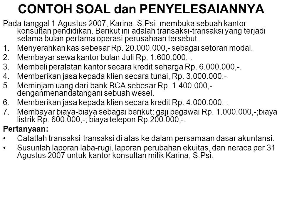 CONTOH SOAL dan PENYELESAIANNYA Pada tanggal 1 Agustus 2007, Karina, S.Psi. membuka sebuah kantor konsultan pendidikan. Berikut ini adalah transaksi-t