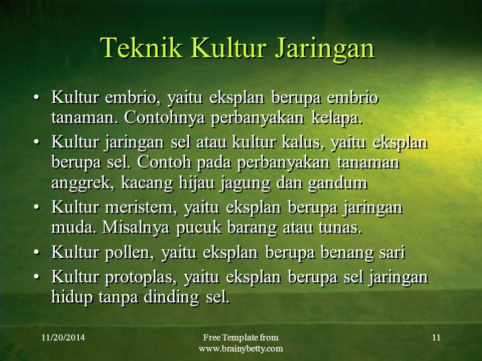 11/20/2014Free Template from www.brainybetty.com 11 Teknik Kultur Jaringan Kultur embrio, yaitu eksplan berupa embrio tanaman. Contohnya perbanyakan k