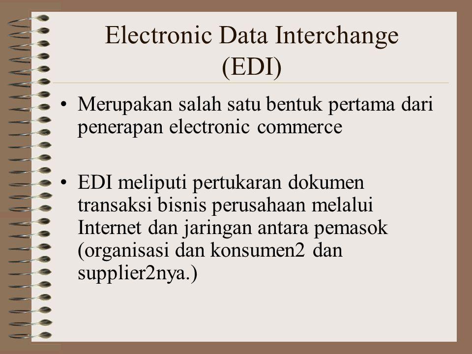 Electronic Data Interchange (EDI) Merupakan salah satu bentuk pertama dari penerapan electronic commerce EDI meliputi pertukaran dokumen transaksi bisnis perusahaan melalui Internet dan jaringan antara pemasok (organisasi dan konsumen2 dan supplier2nya.)