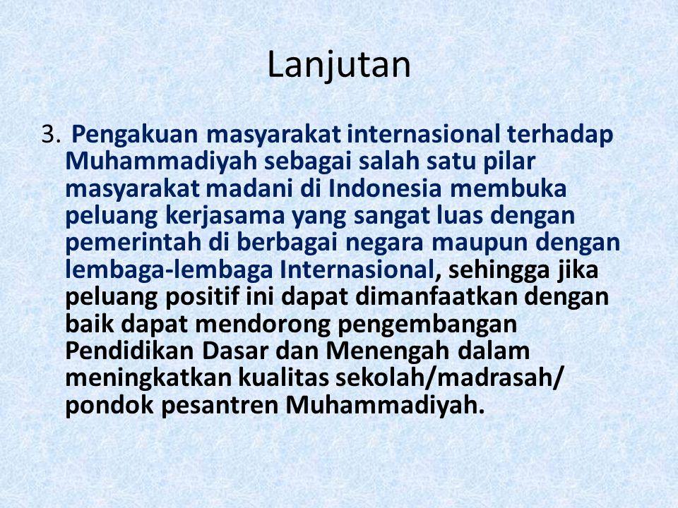 Lanjutan 3. Pengakuan masyarakat internasional terhadap Muhammadiyah sebagai salah satu pilar masyarakat madani di Indonesia membuka peluang kerjasama