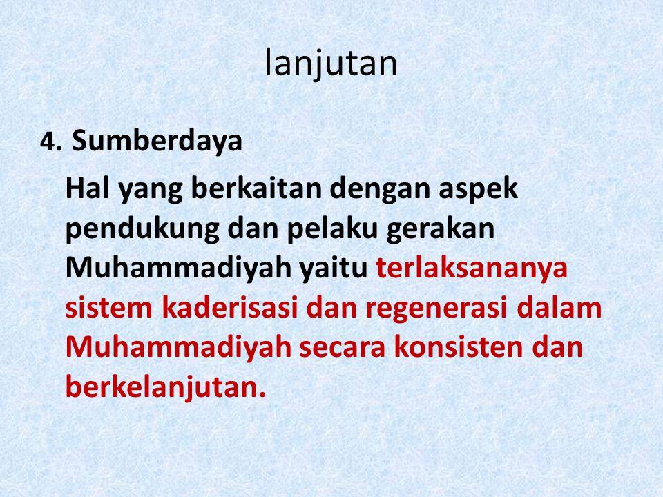 lanjutan 4. Sumberdaya Hal yang berkaitan dengan aspek pendukung dan pelaku gerakan Muhammadiyah yaitu terlaksananya sistem kaderisasi dan regenerasi